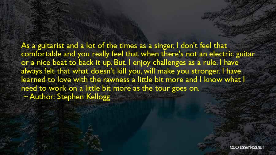 Guitarist Love Quotes By Stephen Kellogg