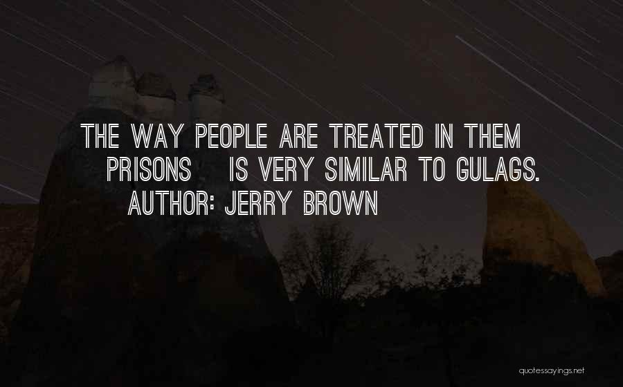 Gulags Quotes By Jerry Brown