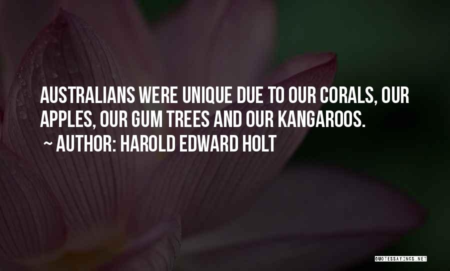 Gum Trees Quotes By Harold Edward Holt