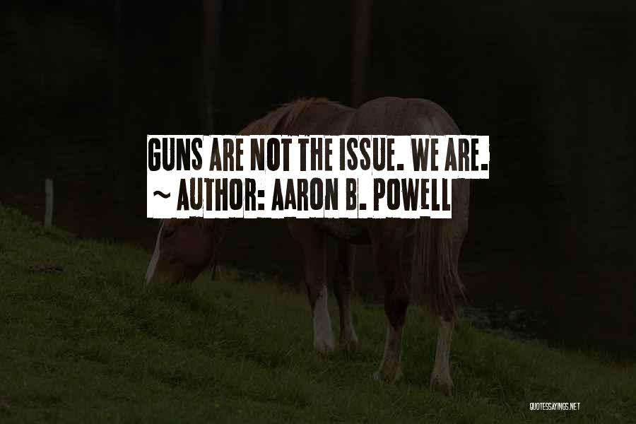 Gun Violence Quotes By Aaron B. Powell