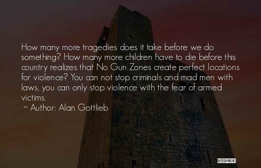 Gun Violence Quotes By Alan Gottlieb