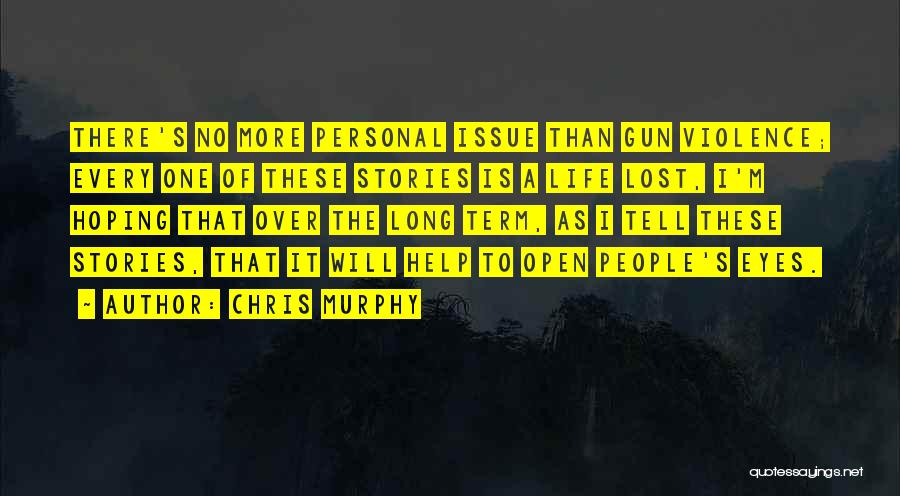 Gun Violence Quotes By Chris Murphy