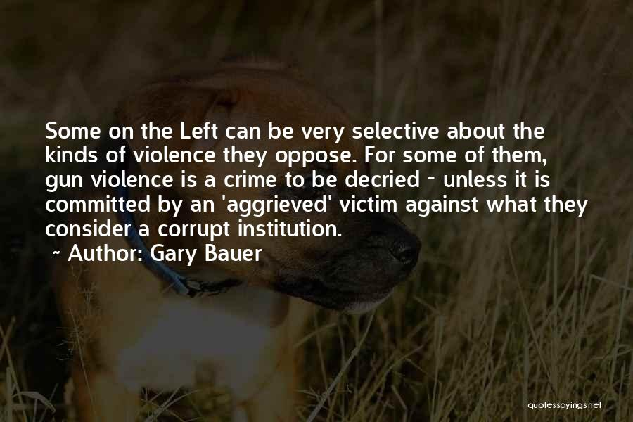 Gun Violence Quotes By Gary Bauer