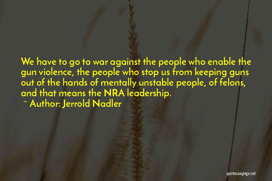 Gun Violence Quotes By Jerrold Nadler