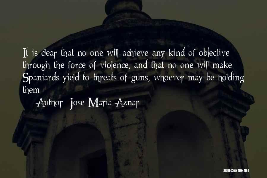 Gun Violence Quotes By Jose Maria Aznar