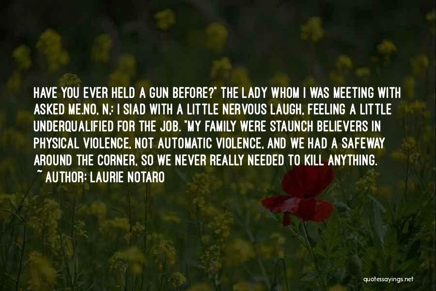 Gun Violence Quotes By Laurie Notaro