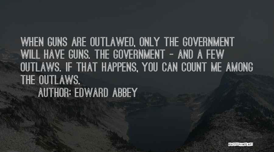 Guns And Government Quotes By Edward Abbey