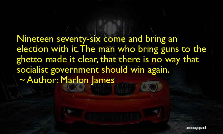 Guns And Government Quotes By Marlon James