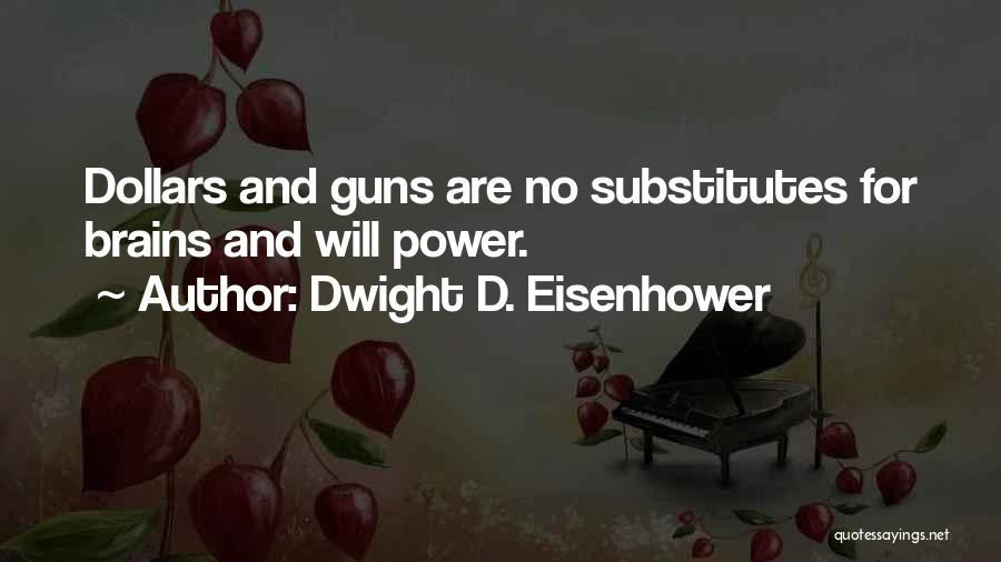 Guns And Power Quotes By Dwight D. Eisenhower