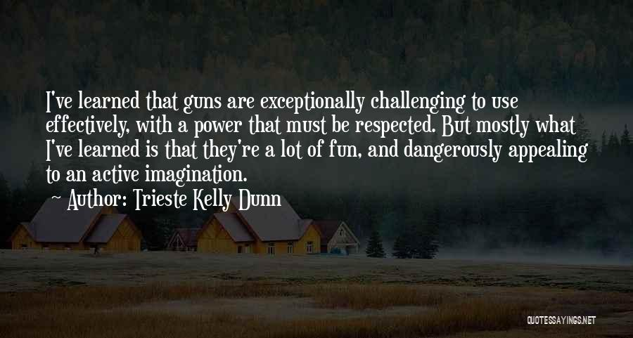 Guns And Power Quotes By Trieste Kelly Dunn