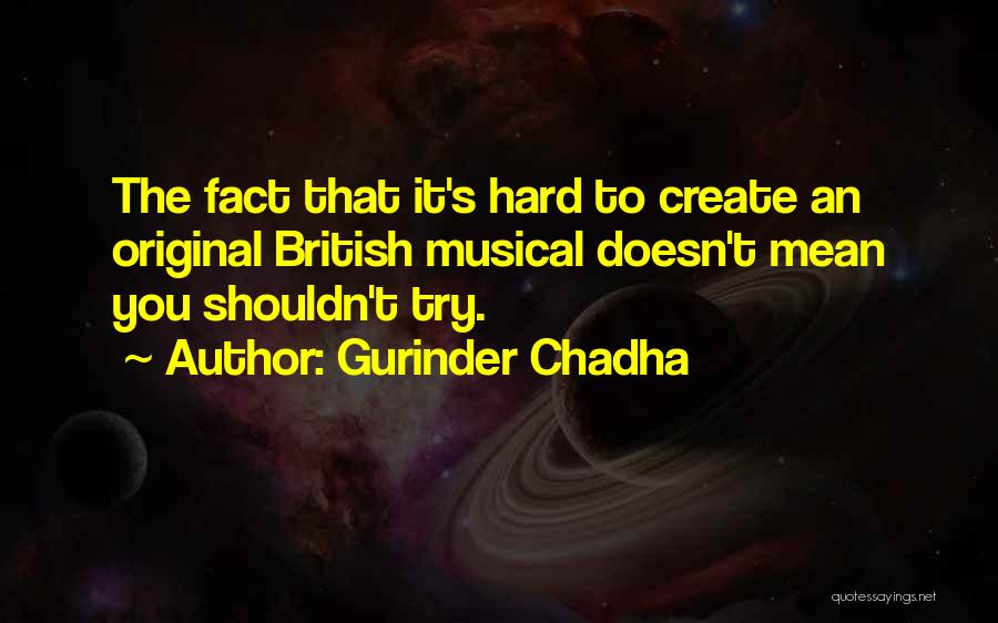 Gurinder Chadha Quotes 2040707