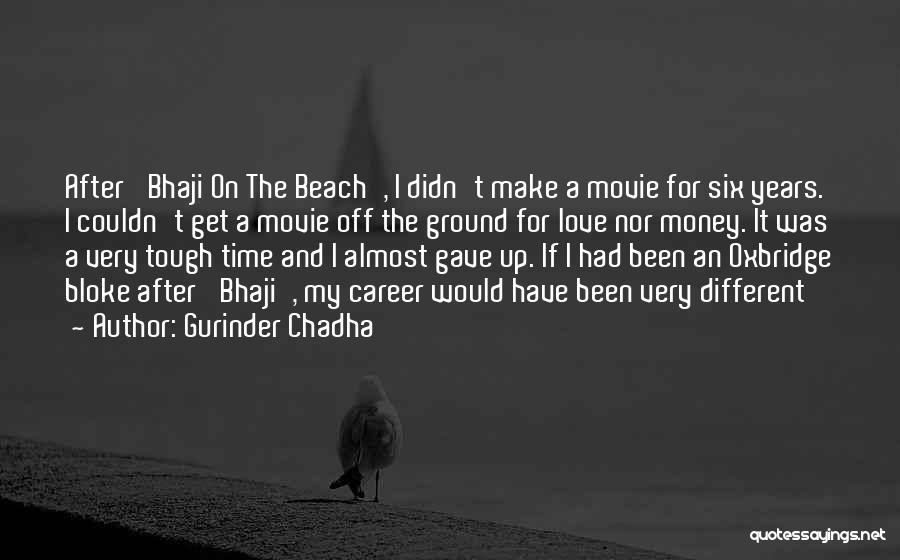 Gurinder Chadha Quotes 811422