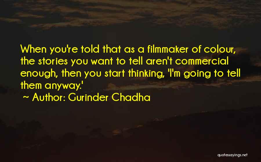 Gurinder Chadha Quotes 833257