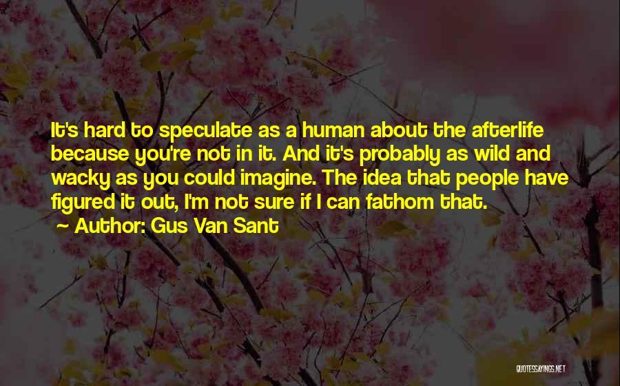 Gus Van Sant Quotes 1358230