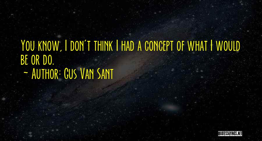 Gus Van Sant Quotes 722626