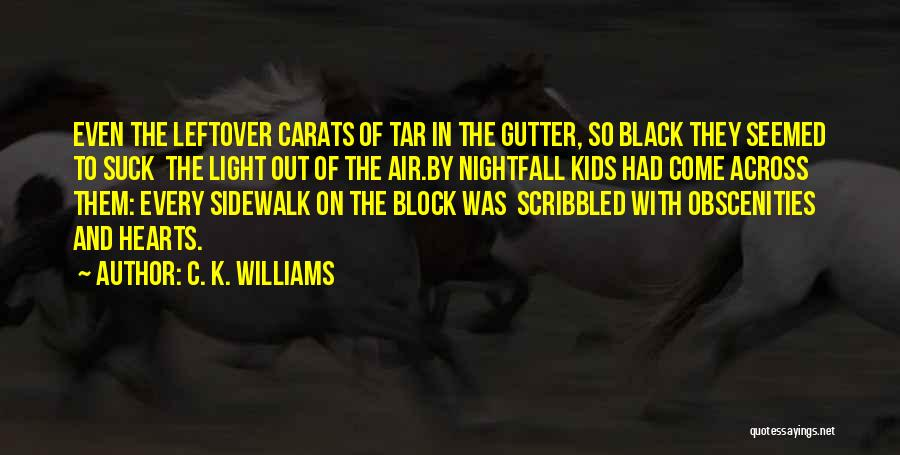 Gutter Quotes By C. K. Williams