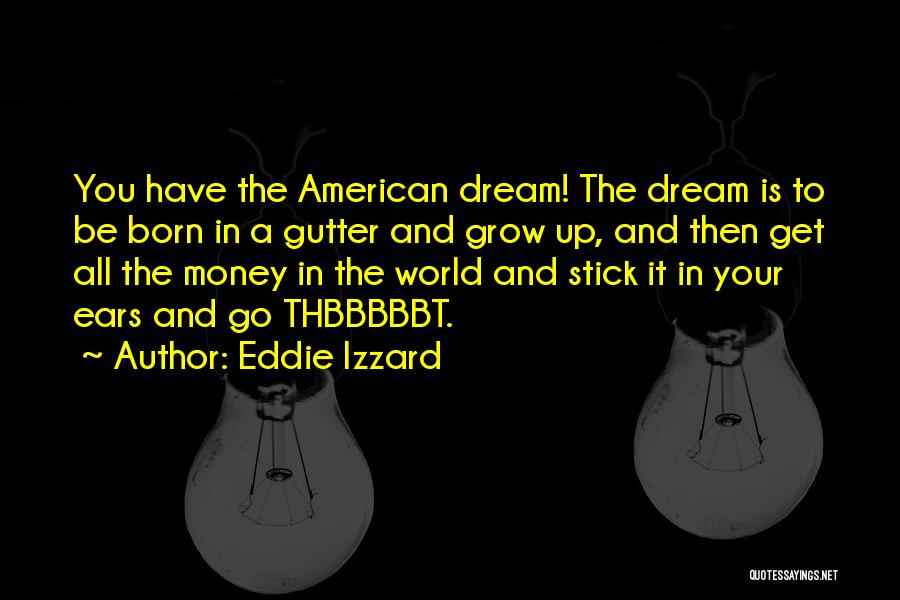 Gutter Quotes By Eddie Izzard