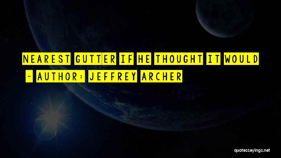 Gutter Quotes By Jeffrey Archer