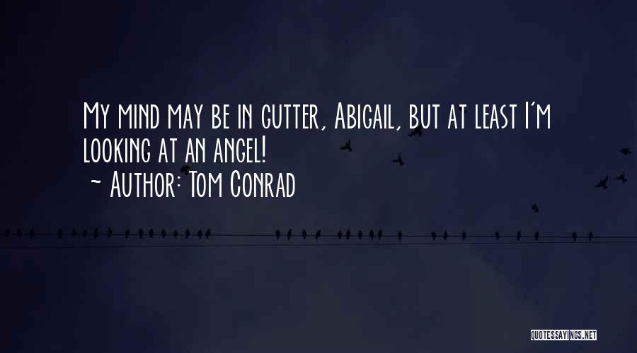 Gutter Quotes By Tom Conrad
