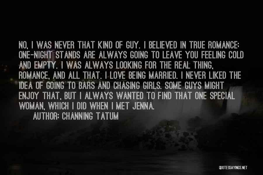 Guy Chasing Girl Quotes By Channing Tatum