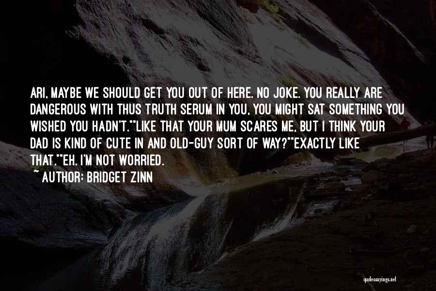 Guy You Really Like Quotes By Bridget Zinn