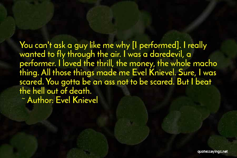 Guy You Really Like Quotes By Evel Knievel