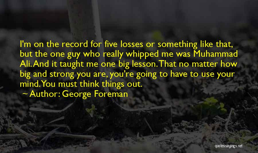 Guy You Really Like Quotes By George Foreman