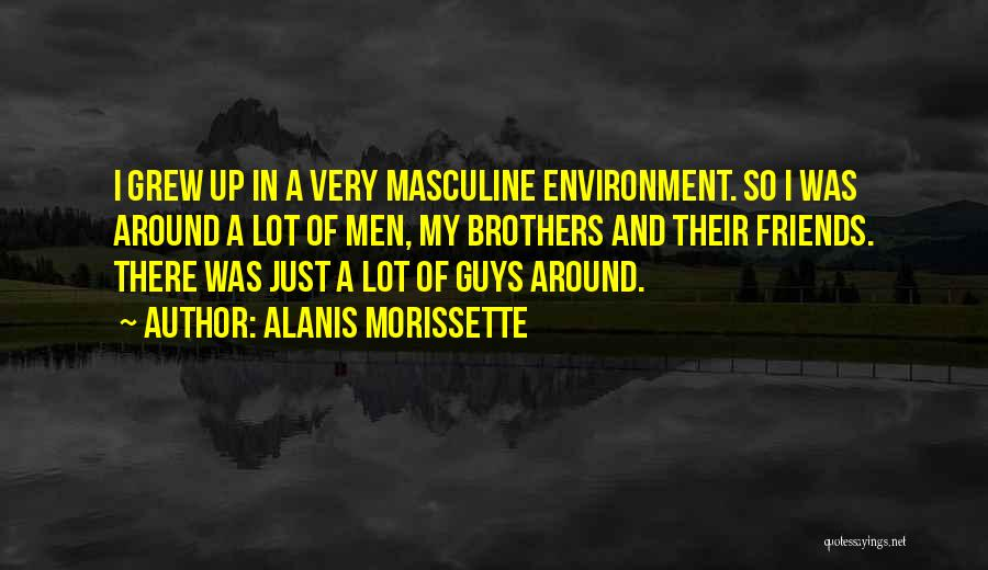 Guys And Their Friends Quotes By Alanis Morissette