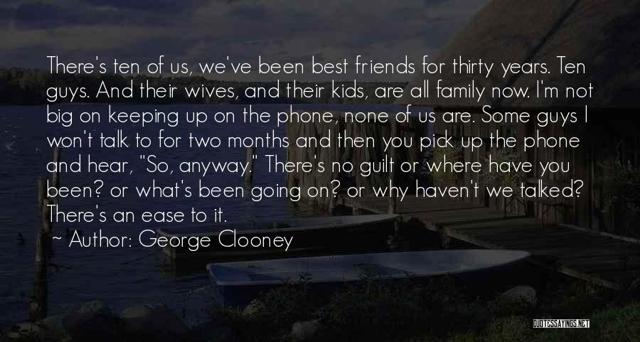 Guys And Their Friends Quotes By George Clooney