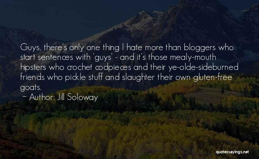 Guys And Their Friends Quotes By Jill Soloway