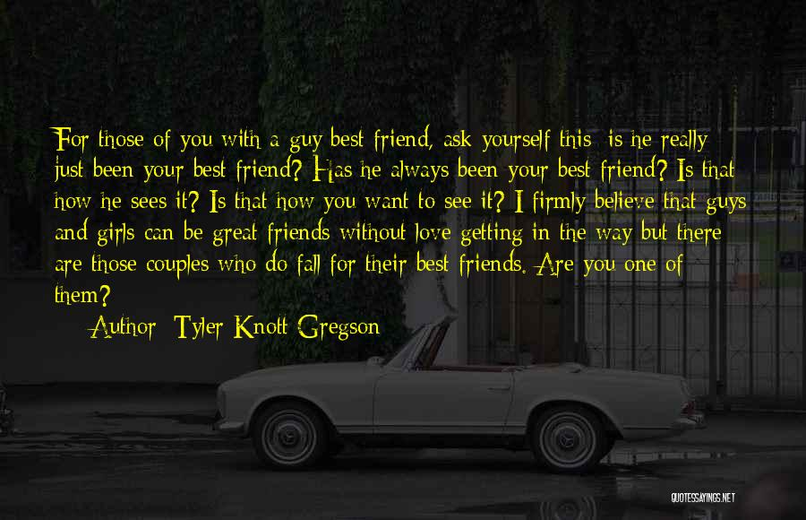 Guys And Their Friends Quotes By Tyler Knott Gregson