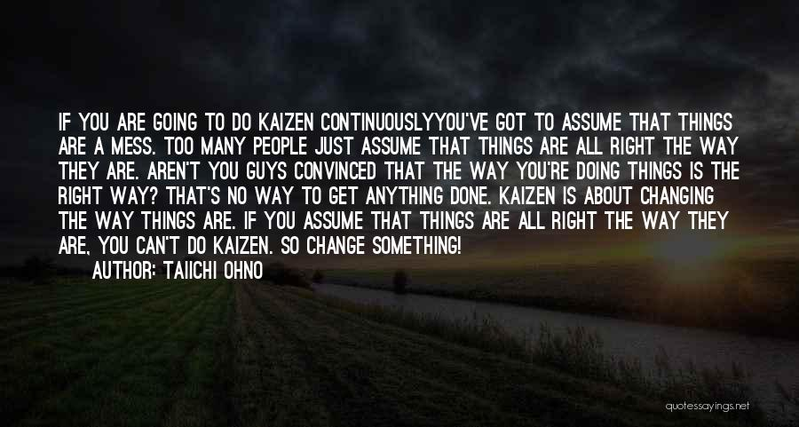 Guys Mess Up Quotes By Taiichi Ohno