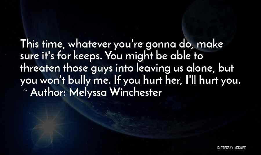 Guys Not Leaving You Alone Quotes By Melyssa Winchester
