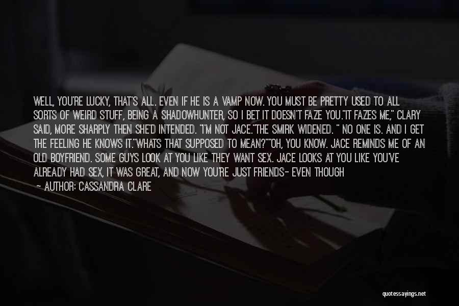 Guys Who Just Want To Be Friends Quotes By Cassandra Clare