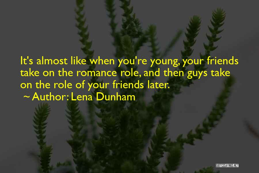 Guys Who Just Want To Be Friends Quotes By Lena Dunham