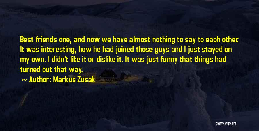 Guys Who Just Want To Be Friends Quotes By Markus Zusak