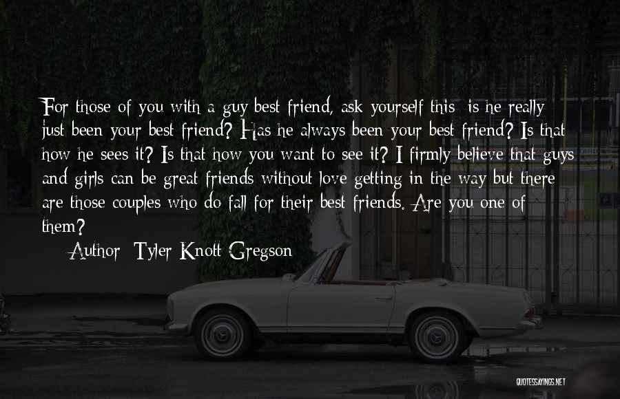 Guys Who Just Want To Be Friends Quotes By Tyler Knott Gregson