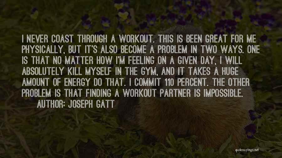 Gym Partner Quotes By Joseph Gatt