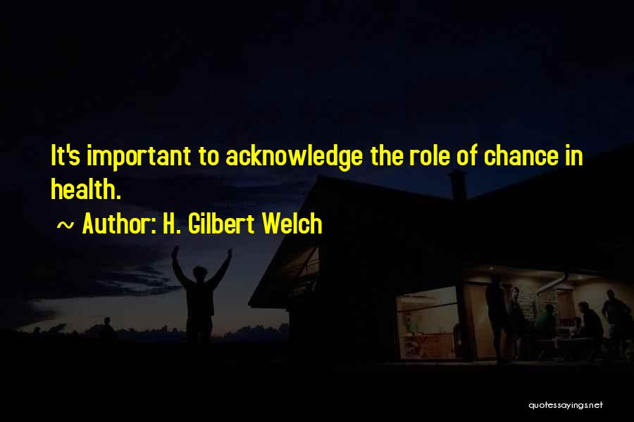 H. Gilbert Welch Quotes 1695086