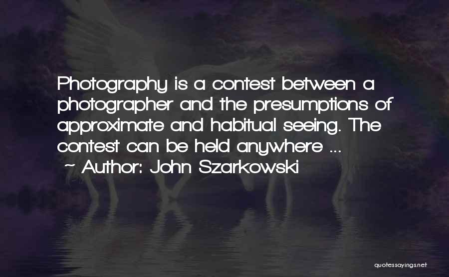 Habitual Quotes By John Szarkowski