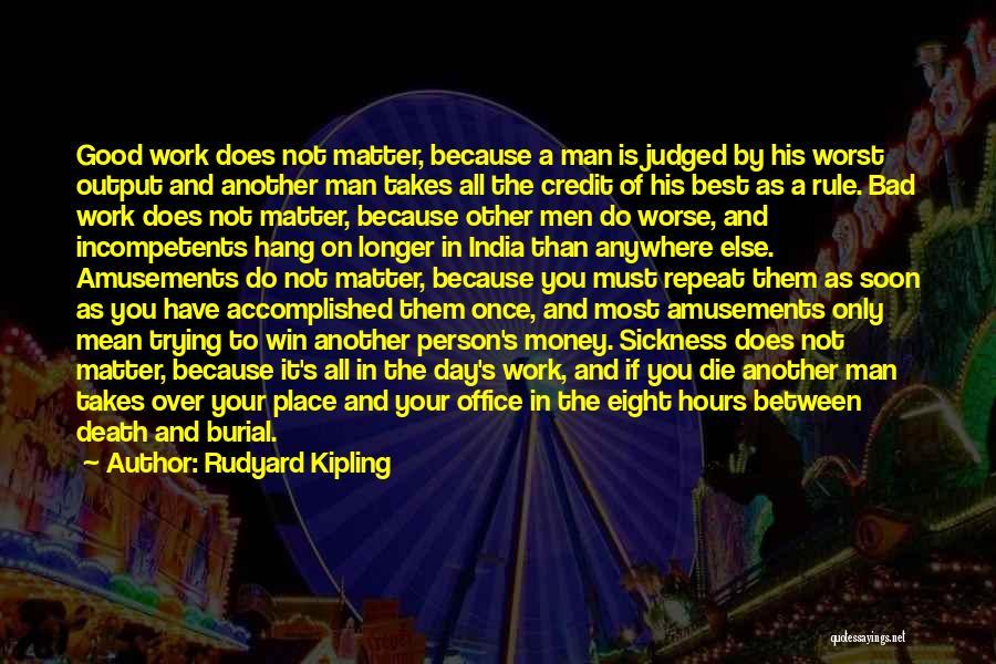 Had A Good Day At Work Quotes By Rudyard Kipling