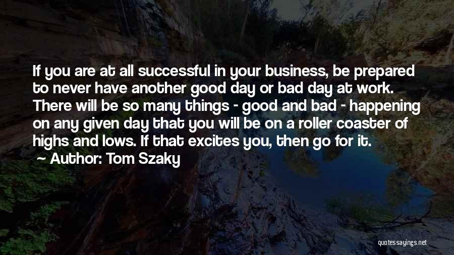 Had A Good Day At Work Quotes By Tom Szaky