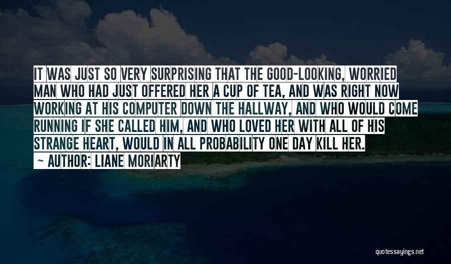 Had A Good Day With Him Quotes By Liane Moriarty