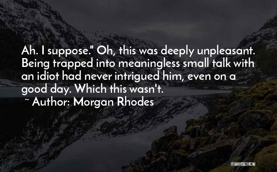 Had A Good Day With Him Quotes By Morgan Rhodes