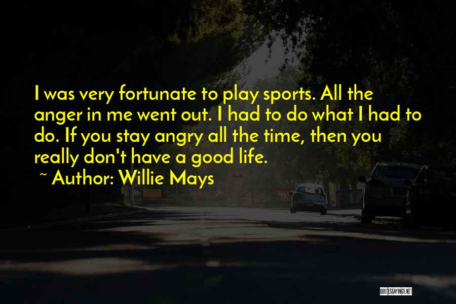 Had A Good Time Quotes By Willie Mays