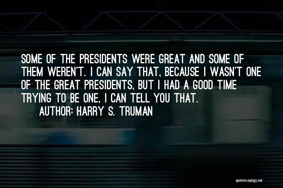 Had Great Time Quotes By Harry S. Truman