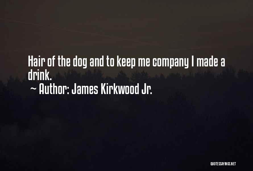 Hair Of The Dog Quotes By James Kirkwood Jr.
