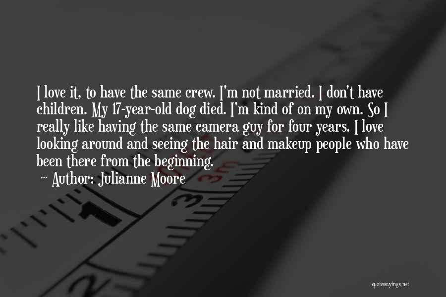 Hair Of The Dog Quotes By Julianne Moore