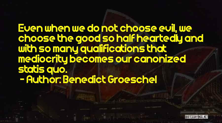 Half Heartedly Quotes By Benedict Groeschel