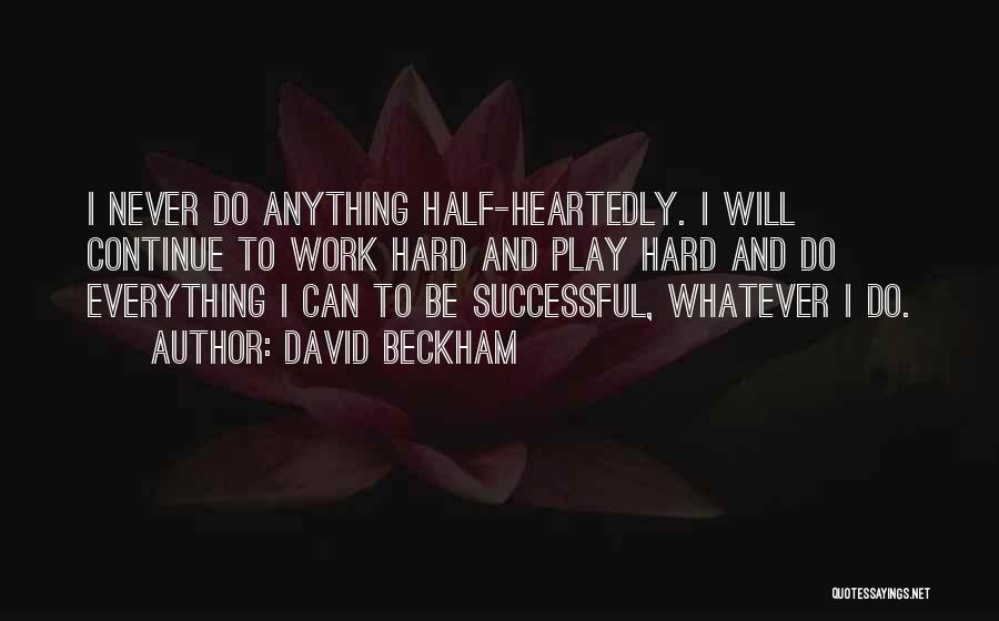Half Heartedly Quotes By David Beckham